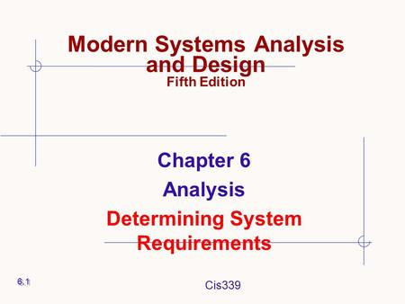 Cis339 Modern Systems Analysis and Design Fifth Edition Chapter 6 Analysis Determining System Requirements 6.1.