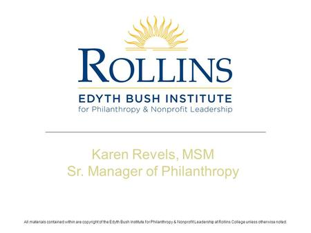 All materials contained within are copyright of the Edyth Bush Institute for Philanthropy & Nonprofit Leadership at Rollins College unless otherwise noted.