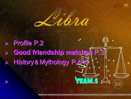  Profile P.2  Good friendship matches P.3  History & Mythology P.4+5  team.5.