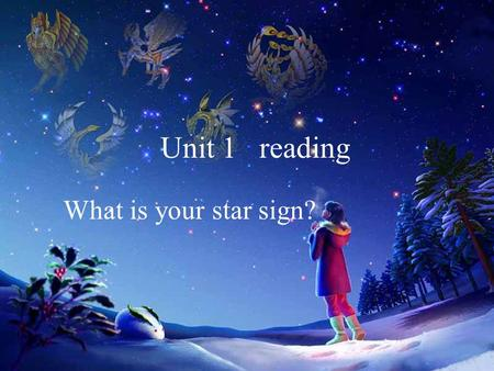 Unit 1 reading What is your star sign?. Free talk: 1.Are the star signs about people facts? 2.Can you name your star sign? 3.Do you know your best friend's.