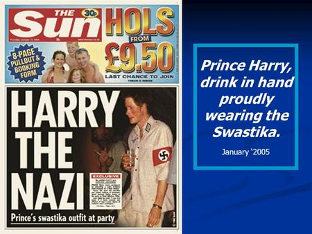 Prince Harry, drink in hand proudly wearing the Swastika. January '2005.