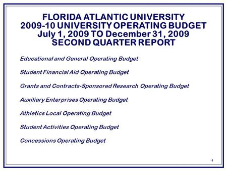 1 FLORIDA ATLANTIC UNIVERSITY 2009-10 UNIVERSITY OPERATING BUDGET July 1, 2009 TO December 31, 2009 SECOND QUARTER REPORT  Educational and General Operating.