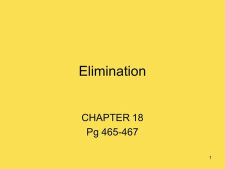 1 Elimination CHAPTER 18 Pg 465-467. 2 Objectives Observe/record significant characteristics of normal urine –Amount –Color –Clarity –Odor Identify abnormal.