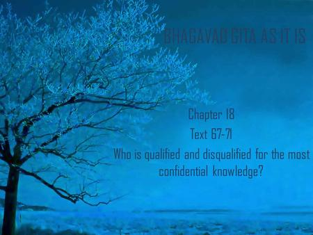 BHAGAVAD GITA AS IT IS Chapter 18 Text 67-71 Who is qualified and disqualified for the most confidential knowledge?