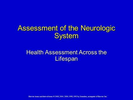 Elsevier items and derived items © 2008, 2004, 2000, 1996, 1992 by Saunders, an imprint of Elsevier Inc. Assessment of the Neurologic System Health Assessment.
