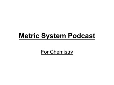 Metric System Podcast For Chemistry.