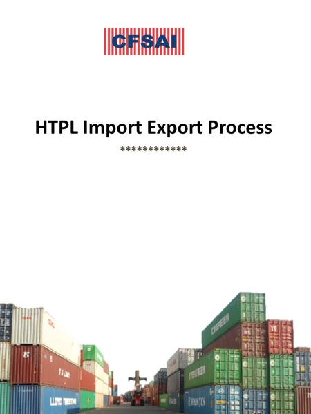 HTPL Import Export Process ************. Import Process at HTPL Receiving of IGM Details Inward entry by Boarding Officer Receipt of Scanning list by.