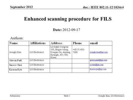 Submission doc.: IEEE 802.11-12/1034r4 September 2012 Jeongki Kim, LG ElectronicsSlide 1 Enhanced scanning procedure for FILS Date: 2012-09-17 Authors: