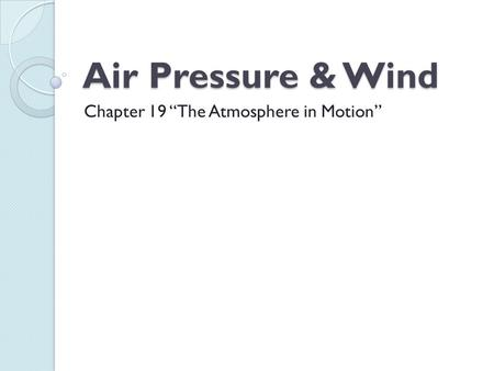 "Air Pressure & Wind Chapter 19 ""The Atmosphere in Motion"""