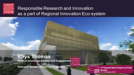 Responsible Research and Innovation as a part of Regional Innovation Eco-system Rhys Thomas Head of Innovation System and Engagement Pennaeth System Arloesi.