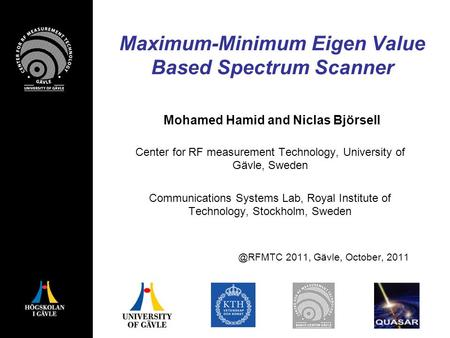 Maximum-Minimum Eigen Value Based Spectrum Scanner Mohamed Hamid and Niclas Björsell Center for RF measurement Technology, University of Gävle, Sweden.