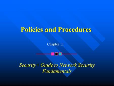 Policies and Procedures Security+ Guide to Network Security Fundamentals Chapter 11.