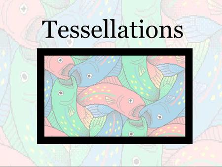 Tessellations. Formal definition: A careful juxtaposition of elements into a coherent pattern sometimes called a mosaic or tiling. Simply put: A tessellation.