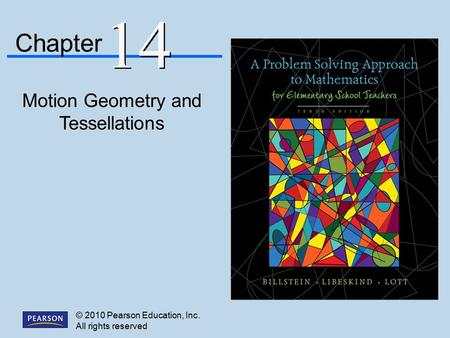 © 2010 Pearson Education, Inc. All rights reserved Motion Geometry and Tessellations Chapter 14.