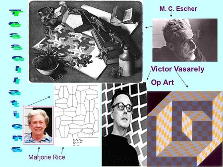 M. C. Escher Marjorie Rice Victor Vasarely Op Art.