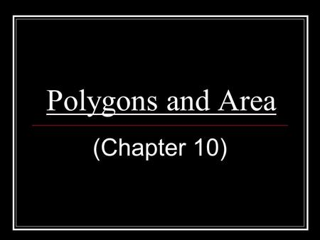 Polygons and Area (Chapter 10). Polygons (10.1) polygon = a closed figure convex polygon = a polygon such that no line containing a side goes through.