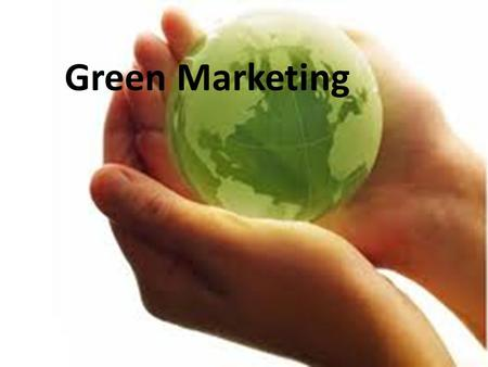 Green Marketing. In recent years the term green or eco marketing has come to prominence Reflects a growing concern at all levels of the impact of the.
