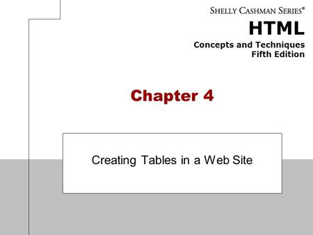 HTML Concepts and Techniques Fifth Edition Chapter 4 Creating Tables in a Web Site.