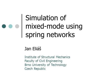 Simulation of mixed-mode using spring networks Jan Eliáš Institute of Structural Mechanics Faculty of Civil Engineering Brno University of Technology Czech.