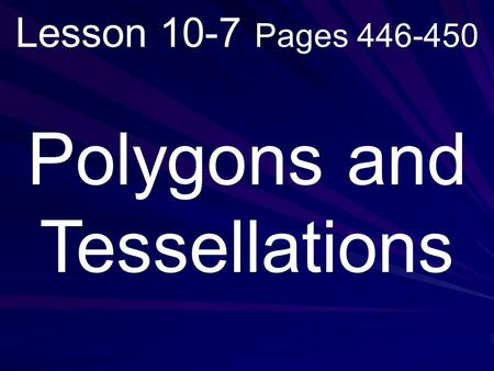 Lesson 10-7 Pages 446-450 Polygons and Tessellations.