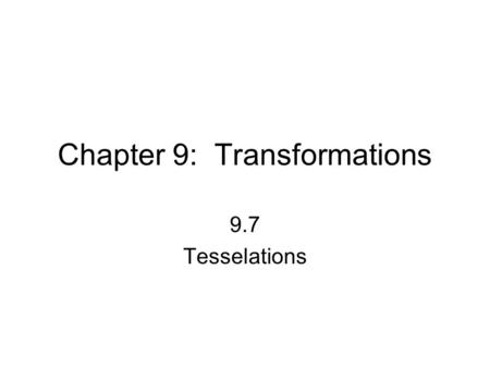 Chapter 9: Transformations 9.7 Tesselations. repeating pattern of figures that completely covers a plane without gaps or overlaps think: tile, wallpaper,