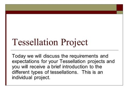 Tessellation Project Today we will discuss the requirements and expectations for your Tessellation projects and you will receive a brief introduction to.