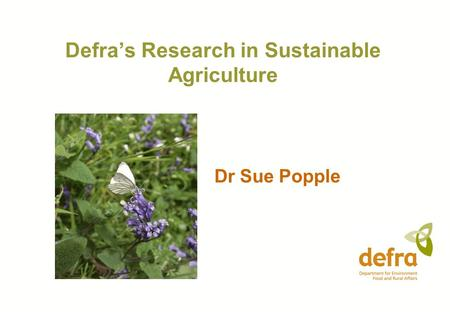 Defra's Research in Sustainable Agriculture Dr Sue Popple.