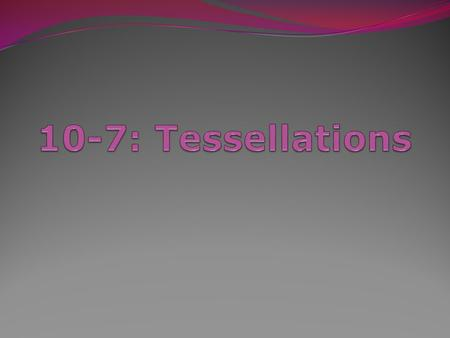 10-7: Tessellations T ESSELLATION : A tiled pattern formed by repeating figures to fill a plane without gaps or overlaps. Regular Tessellation: When a.