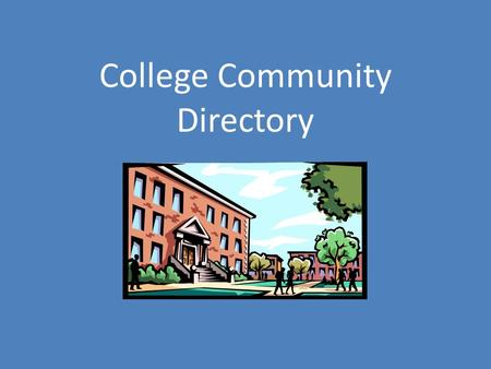College Community Directory. Creating Your College Directory 1.Refer back to your Goal Setting sheet and review the campus resources you will seek out.