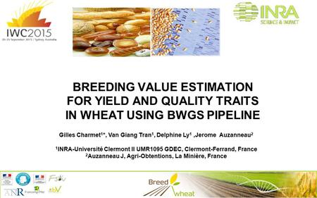 BREEDING VALUE ESTIMATION FOR YIELD AND QUALITY TRAITS IN WHEAT USING BWGS PIPELINE Gilles Charmet 1 *, Van Giang Tran 1, Delphine Ly 1,Jerome Auzanneau.