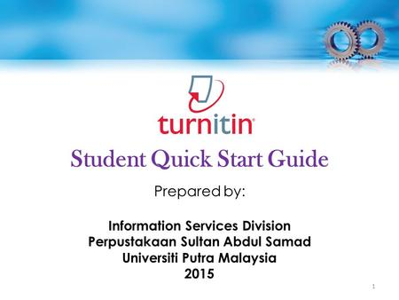 Student Quick Start Guide Prepared by: Information Services Division Perpustakaan Sultan Abdul Samad Universiti Putra Malaysia 2015 1.