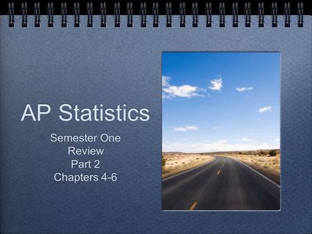 AP Statistics Semester One Review Part 2 Chapters 4-6 Semester One Review Part 2 Chapters 4-6.