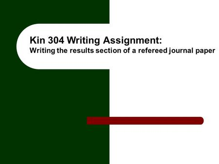 Kin 304 Writing Assignment: Writing the results section of a refereed journal paper.