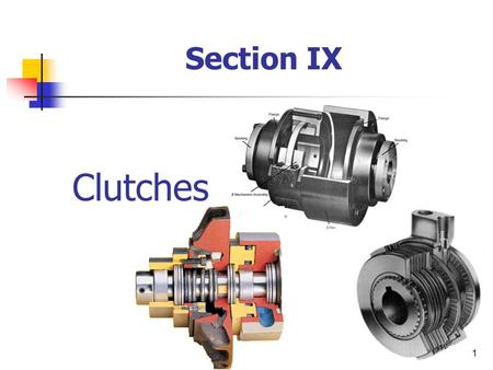 1 Clutches Section IX. 2 Clutch? Types of Clutches Plate or Disk Clutches Cone Clutches Engaging Cone Clutches Talking Points.