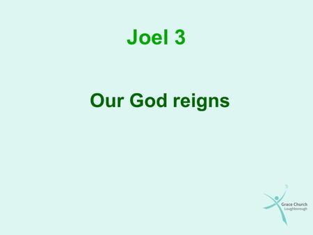 Joel 3 Our God reigns. Overview How should we understand this chapter The Lord will restore His people The nations will oppose the Lord The last battle.