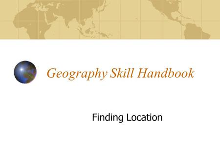 Geography Skill Handbook Finding Location. Methods of Surveying: GPS- Global positioning Satellite- a series of satellites that can determine absolute.