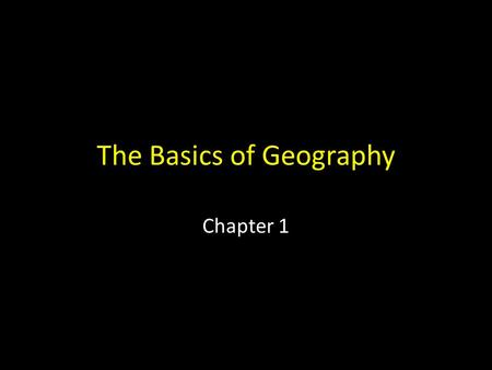 The Basics of Geography Chapter 1. What Is Geography? The study of the distribution and interaction of physical and human features on the earth  Distribution.