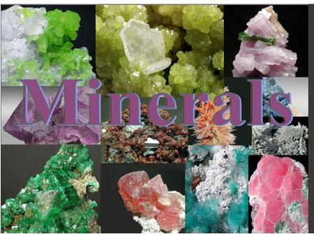 What is a Mineral? Naturally formed solid substance with a crystal structure.