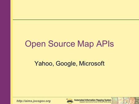Open Source Map APIs Yahoo, Google, Microsoft.
