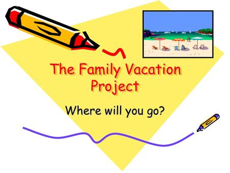 The Family Vacation Project Where will you go?. Project Targets I will apply math to real life situations I will understand that planning & decision making.