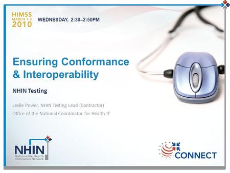 Ensuring Conformance & Interoperability NHIN Testing Leslie Power, NHIN Testing Lead (Contractor) Office of the National Coordinator for Health IT WEDNESDAY,