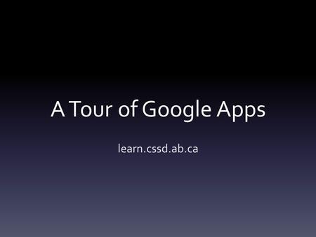 A Tour of Google Apps learn.cssd.ab.ca. Google Apps provide tools for creating, learning and sharing. Signing into your learn account gives you access.