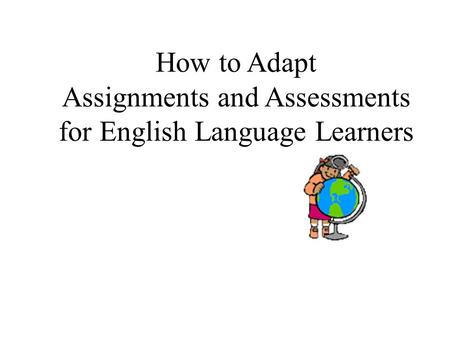 How to Adapt Assignments and Assessments for English Language Learners.