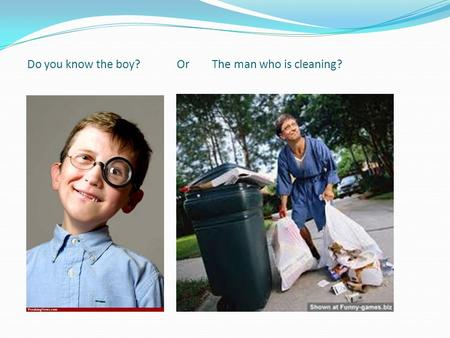 Do you know the boy? Or The man who is cleaning?.