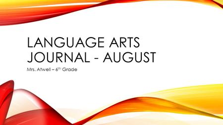 LANGUAGE ARTS JOURNAL - AUGUST Mrs. Atwell – 6 th Grade.