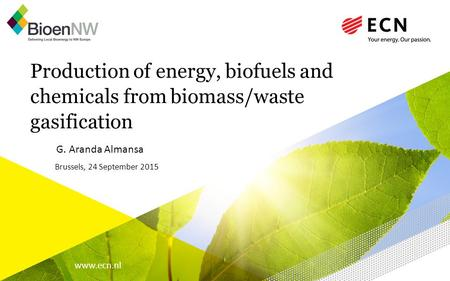 Www.ecn.nl Production of energy, biofuels and chemicals from biomass/waste gasification G. Aranda Almansa Brussels, 24 September 2015.