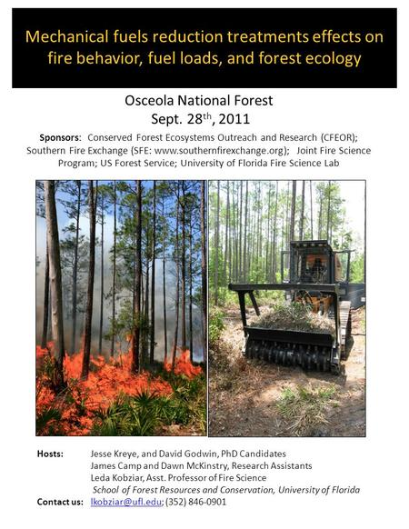 Mechanical fuels reduction treatments effects on fire behavior, fuel loads, and forest ecology Osceola National Forest Sept. 28 th, 2011 Sponsors: Conserved.
