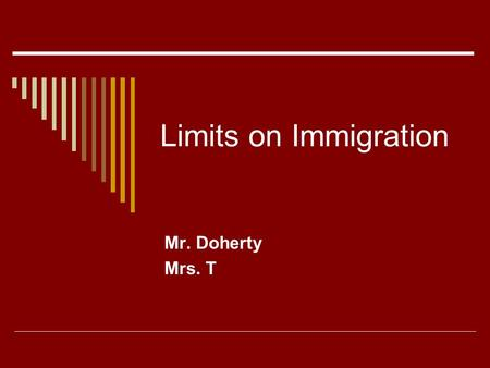 Limits on Immigration Mr. Doherty Mrs. T. Why would Americans want to limit immigration?  ___________________________.