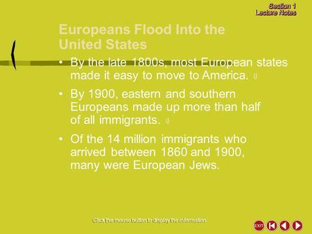 Europeans Flood Into the United States Click the mouse button to display the information. By the late 1800s, most European states made it easy to move.