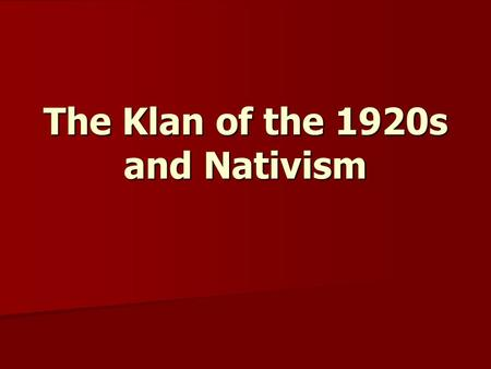 The Klan of the 1920s and Nativism. In Context 1920s were a time of unparalleled scientific and economic growth 1920s were a time of unparalleled scientific.